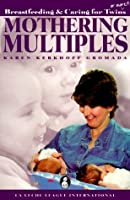 Mothering Multiples: Breastfeeding & Caring for Twins or More