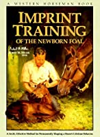 Imprint Training: A Swift, Effective Method for Permanently Shaping a Horse's behavior