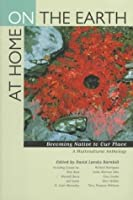 At Home on the Earth: Becoming Native to Our Place: A Multicultural Anthology