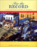For the Record a Documentary History of America Volume 2: From Reconstruction Through the Contemporary Times