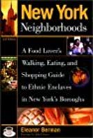 New York Neighborhoods, 2nd: A Food Lover's Walking, Eating, and Shopping Guide to Ethnic Enclaves in New York's Boroughs
