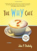 The Why Cafe: A Story