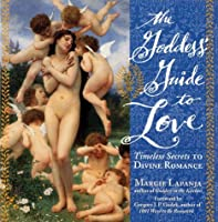 The Goddess' Guide to Love: Timeless Secrets to Divine Romance