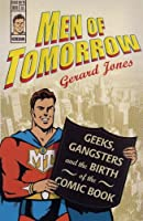 Men Of Tomorrow: Geeks, Gangsters, And The Birth Of The Comic Book