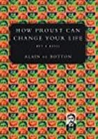 How Proust Can Change Your Life: Not a Novel