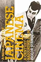 A New History Of Japanese Cinema: A Century Of Narrative Film