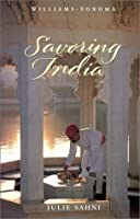 Savoring India: Recipes And Reflections On Indian Cooking (Savoring ...)
