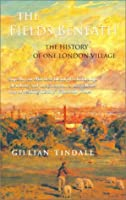 The Fields Beneath: The History of One London Village
