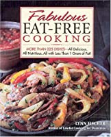 Fabulous Fat-Free Cooking: More Than 225 Dishes...All Delicious, All Nutritious, and All with Less Than 1 Gram of Fat!