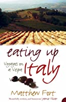 Eating Up Italy: Voyages on a Vespa. Matthew Fort