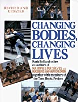 Changing Bodies, Changing Lives: A Book for Teens on Sex & Relationships