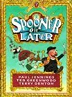 Spooner Or Later