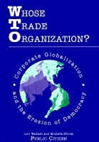 Whose Trade Organization?: Corporate Globalization and the Erosion of Democracy