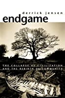 Endgame: The Collapse Of Civilization And The Rebirth Of Community, Volume 1