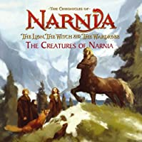 The Chronicles Of Narnia: The Lion, The Witch And The Wardrobe: The Creatures Of Narnia
