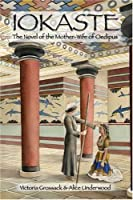 Iokaste: The Novel of the Mother-Wife of Oedipus