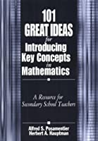 101 Great Ideas For Introducing Key Concepts In Mathematics: A Resource For Secondary School Teachers