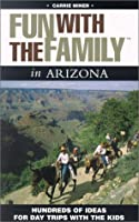 Fun with the Family in Arizona: Hundreds of Ideas for Day Trips with the Kids