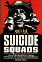 Suicide Squads: Axis And Allied Special Attack Weapons Of World War Ii: Their Development And Their Missions