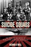 Suicide Squads: The Men and Machines of WWII Special Operations