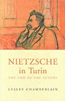 Nietzsche In Turin: The End Of The Future