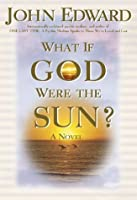 What If God Were the Sun?