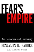 Fear's Empire: War, Terrorism, and Democracy in an Age of Interdependence