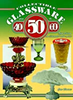 Collectible Glassware From The 40s 50s 60s: An Illustrated Value Guide (5th Ed)