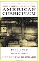 The Struggle for the American Curriculum: 1893-1958