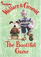 Wallace & Gromit: The Bootiful Game (Wallace and Gromit)