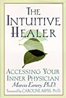 The Intuitive Healer: Accessing Your Inner Physician