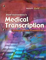 Diehl And Fordney's Medical Transcription: Techniques And Procedures