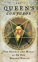 The Queen's Conjurer: The Science And Magic Of Dr. Dee