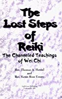 The Lost Steps of Reiki: The Channeled Messages of Wei Chi