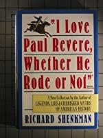 """""""I Love Paul Revere, Whether He Rode or Not,"""""""