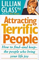 Attracting Terrific People: How to Find--And Keep--The People Who Bring Your Life Joy