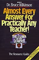 Almost Every Answer for Practically Any Teacher: The Seven Laws of the Learner Resource Guide (Seven Laws of the Learner)