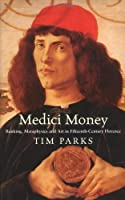 Medici Money: Banking, Metaphysics And Art In Fifteenth Century Florence