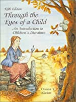 Through the Eyes of a Child: An Introduction to Children's Literature (5th edition)
