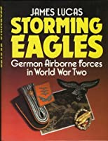 Storming Eagles, German Airborne Forces in World War Two