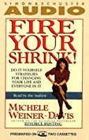 Fire Your Shrink! Do-It-Yourself Strategies for Changing Your Life and Everyone In It