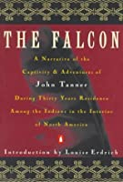 The Falcon: A Narrative of the Captivity and Adventures of John Tanner