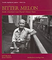 Bitter Melon: Stories from the Last Rural Chinese Town Built in America