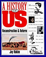 A History of US: Book 7: Reconstruction and Reform (A History of Us, Book 7)