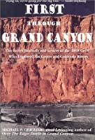 First Through Grand Canyon: The Secret Journals and Letters of the 1869 Crew Who Explored the Green and Colorado Rivers