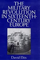 The Military Revolution in Sixteenth-Century Europe