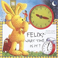 Felix: What Time is It? [With Die Cut Pages & Clock W/ Movable Hands]