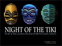 Night of the Tiki: The Art of Shag, Schmaltz, and Selected Primitive Oceanic Carvings