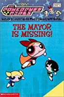 The Mayor is Missing (The Powerpuff Girls Reader: Level 2)