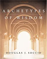 Archetypes of Wisdom:  An Introduction to Philosophy [with CD-ROM and Info-Trac]